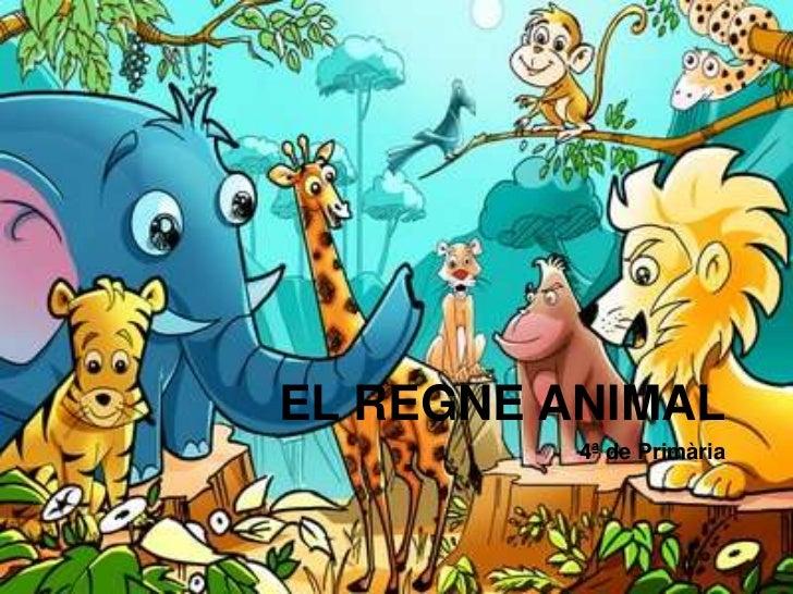 EL REGNE ANIMAL          4ª de Primària