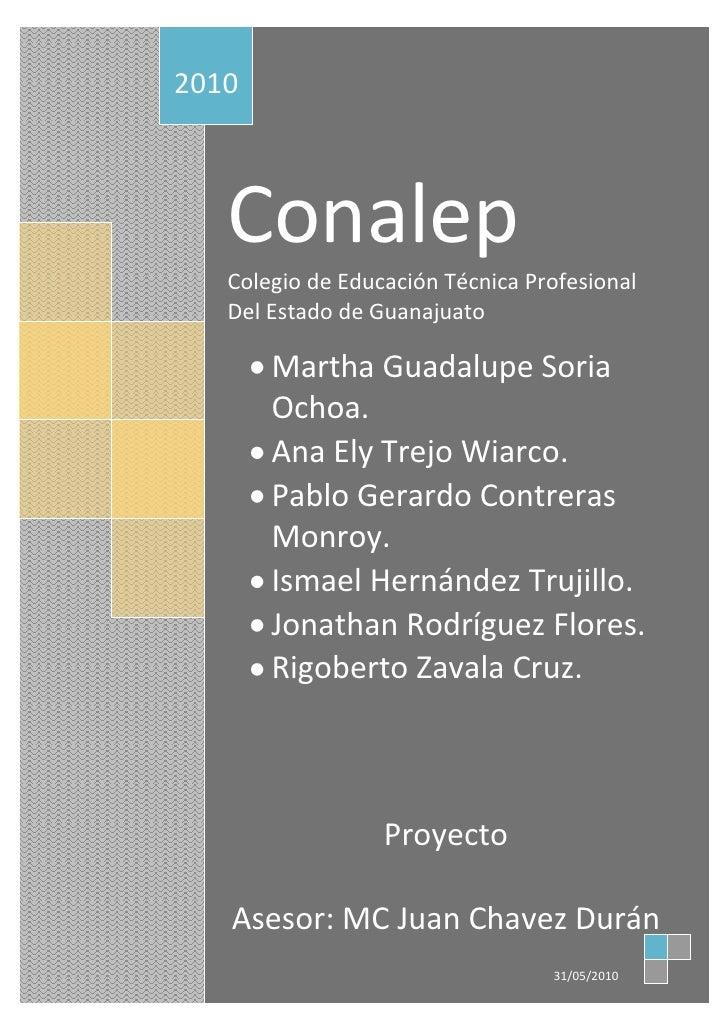 ConalepColegio de Educación Técnica Profesional Del Estado de GuanajuatoMartha Guadalupe Soria Ochoa.   Ana Ely Trejo Wiar...