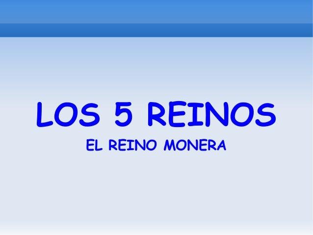 LOS 5 REINOS EL REINO MONERA
