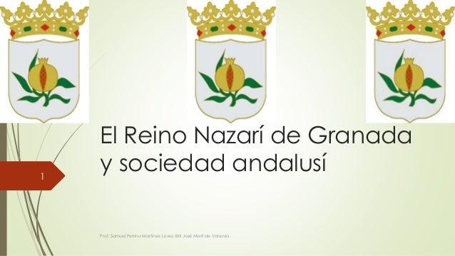 El Reino Nazarí de Granada y sociedad andalusí Prof. Samuel Perrino Martínez. Liceo XXII José Martí de Varsovia. 1