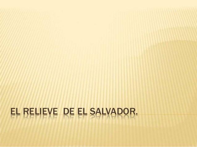 EL RELIEVE DE EL SALVADOR.