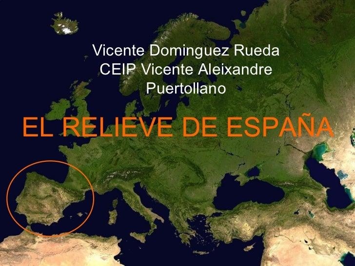 Vicente Dominguez Rueda     CEIP Vicente Aleixandre           PuertollanoEL RELIEVE DE ESPAÑA