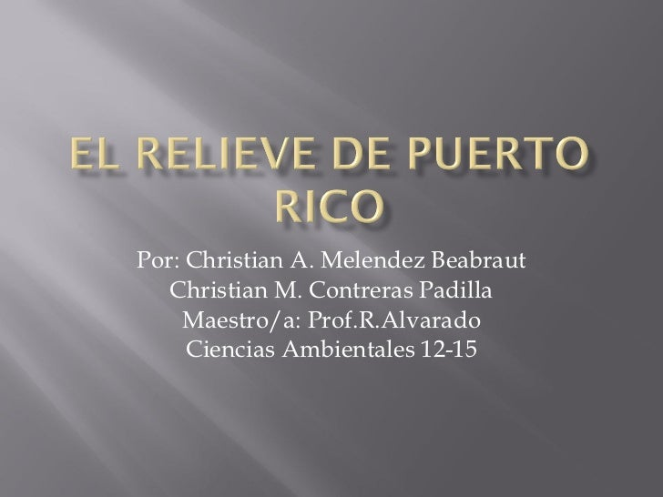 Por: Christian A. Melendez Beabraut Christian M. Contreras Padilla Maestro/a: Prof.R.Alvarado Ciencias Ambientales 12-15