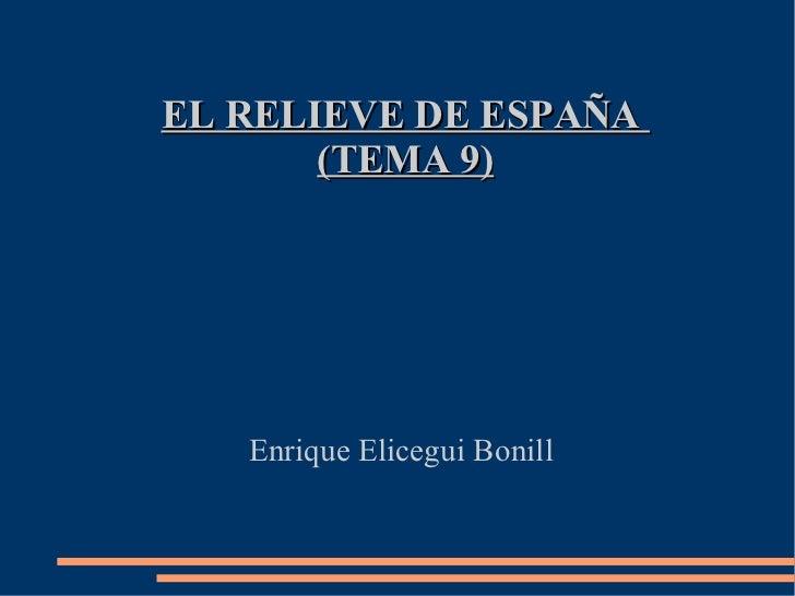 EL RELIEVE DE ESPAÑA       (TEMA 9)   Enrique Elicegui Bonill