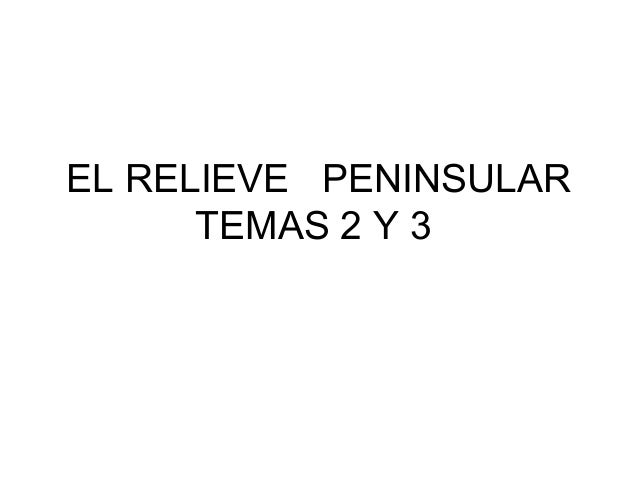 EL RELIEVE PENINSULAR TEMAS 2 Y 3