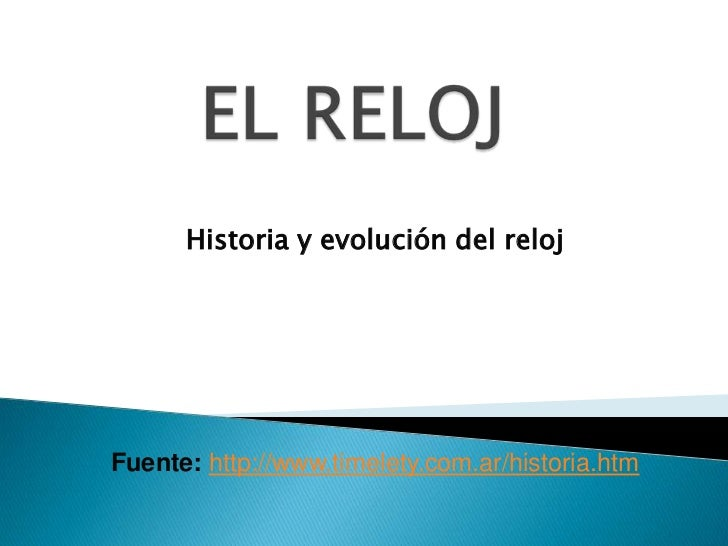 Historia y evolución del relojFuente: http://www.timelety.com.ar/historia.htm