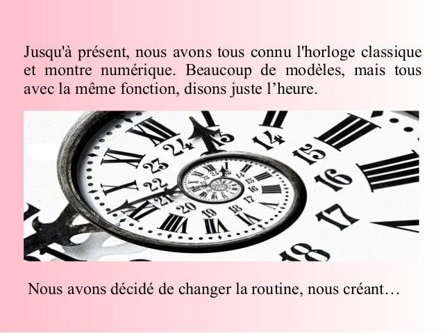 Jusqu'à présent, nous avons tous connu l'horloge classique et montre numérique. Beaucoup de modèles, mais tous avec la mêm...