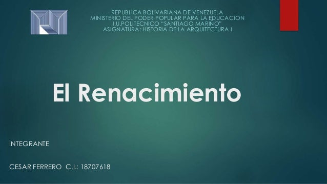 El Renacimiento INTEGRANTE CESAR FERRERO C.I.: 18707618 REPUBLICA BOLIVARIANA DE VENEZUELA MINISTERIO DEL PODER POPULAR PA...