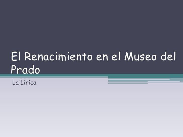 El Renacimiento en el Museo del Prado<br />La Lírica<br />