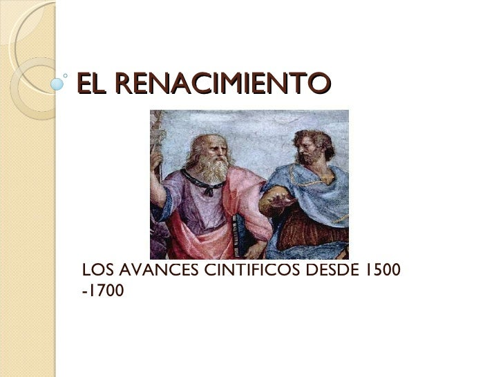 EL RENACIMIENTO  LOS AVANCES CINTIFICOS DESDE 1500  -1700