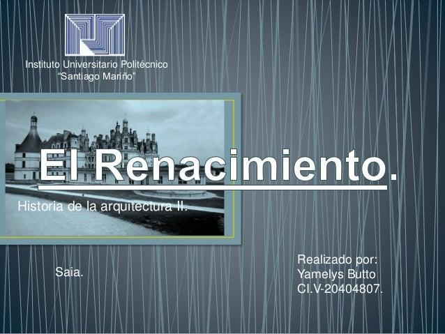 Historia de la arquitectura II.  Saia.  Realizado por:  Yamelys Butto  CI.V-20404807.  Instituto Universitario Politécnico...