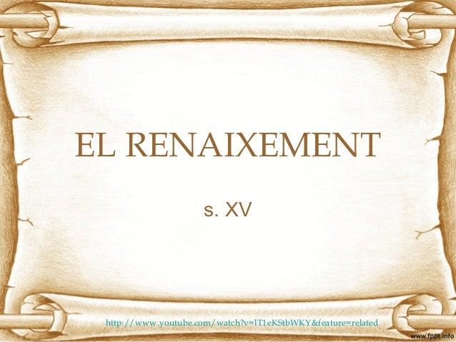 EL RENAIXEMENT s. XV http://www.youtube.com/watch?v=lT1eKStbWKY&feature=related