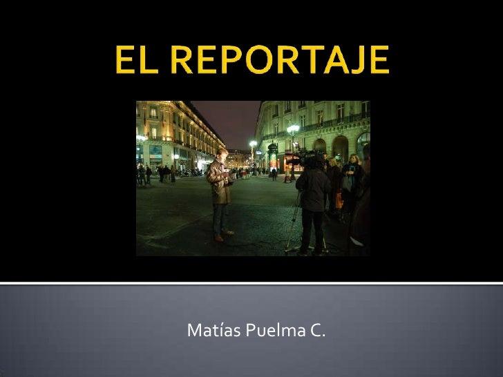 EL REPORTAJE<br />Matías Puelma C.<br />