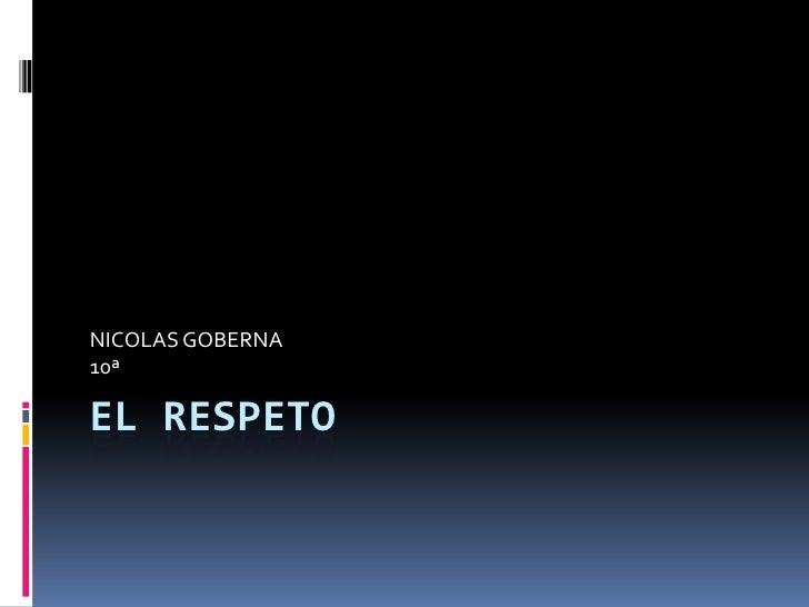 EL RESPETO <br />NICOLAS GOBERNA <br />10ª <br />