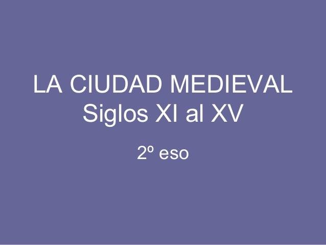 LA CIUDAD MEDIEVAL    Siglos XI al XV       2º eso