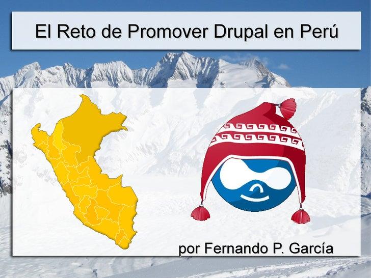 El Reto de Promover Drupal en Perú <ul>por Fernando P. García </ul>