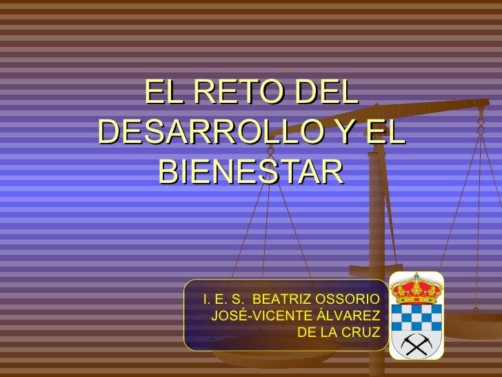 EL RETO DELDESARROLLO Y EL   BIENESTAR     I. E. S. BEATRIZ OSSORIO       JOSÉ-VICENTE ÁLVAREZ                   DE LA CRUZ