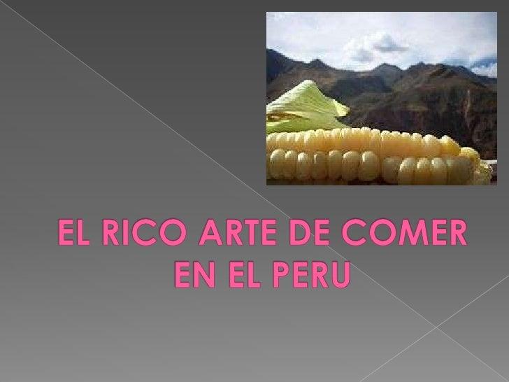 EL RICO ARTE DE COMER EN EL PERU<br />