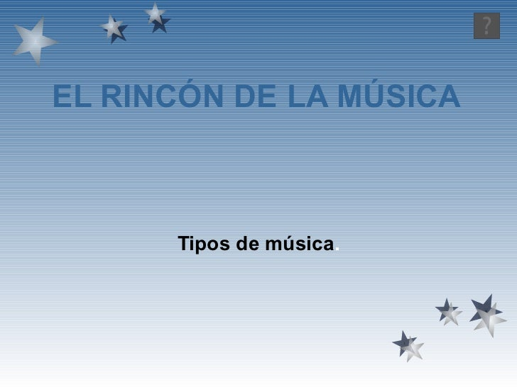 EL RINCÓN DE LA MÚSICA Tipos de música .