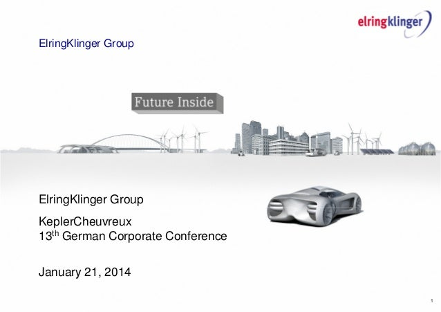 1 ElringKlinger Group ElringKlinger Group KeplerCheuvreux 13th German Corporate Conference January 21, 2014