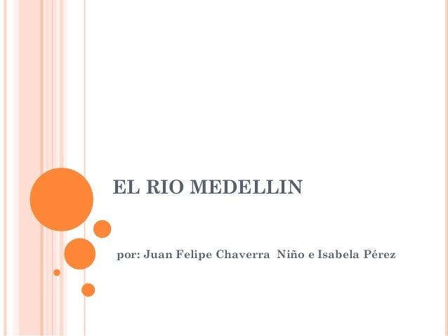 EL RIO MEDELLIN por: Juan Felipe Chaverra Niño e Isabela Pérez