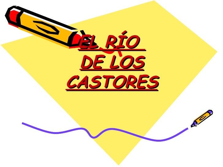 El RíO De Los Castores