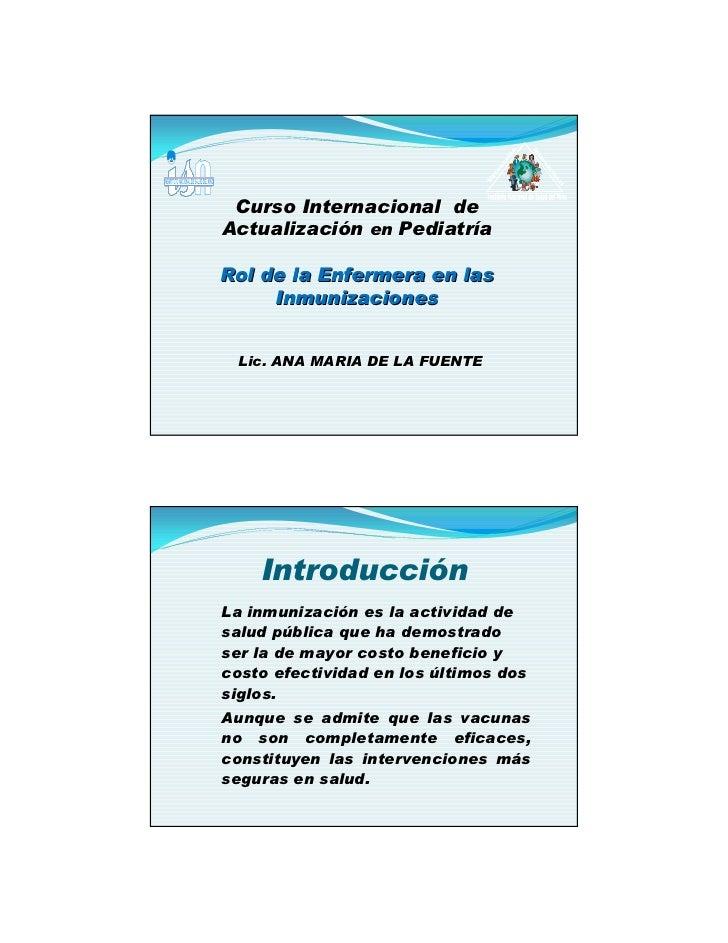 Curso Internacional de Actualización en Pediatría  Rol de la Enfermera en las      Inmunizaciones    Lic. ANA MARIA DE LA ...