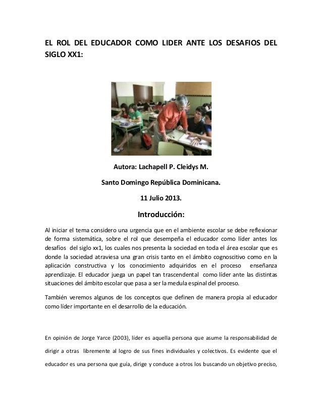 EL ROL DEL EDUCADOR COMO LIDER ANTE LOS DESAFIOS DEL SIGLO XX1: Autora: Lachapell P. Cleidys M. Santo Domingo República Do...