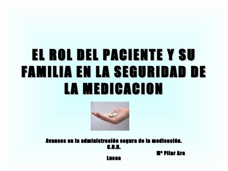 EL ROL DEL PACIENTE Y SU FAMILIA EN LA SEGURIDAD DE LA MEDICACION Avances en la administración segura de la medicación. C....