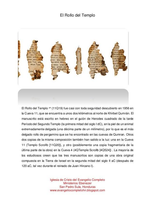 El Rollo del Templo  El Rollo del Templo un (11Q19) fue casi con toda seguridad descubierto en 1956 en la Cueva 11, que se...