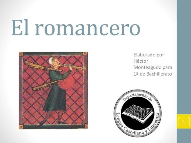 El romancero Elaborado por Héctor Monteagudo para 1º de Bachillerato 1