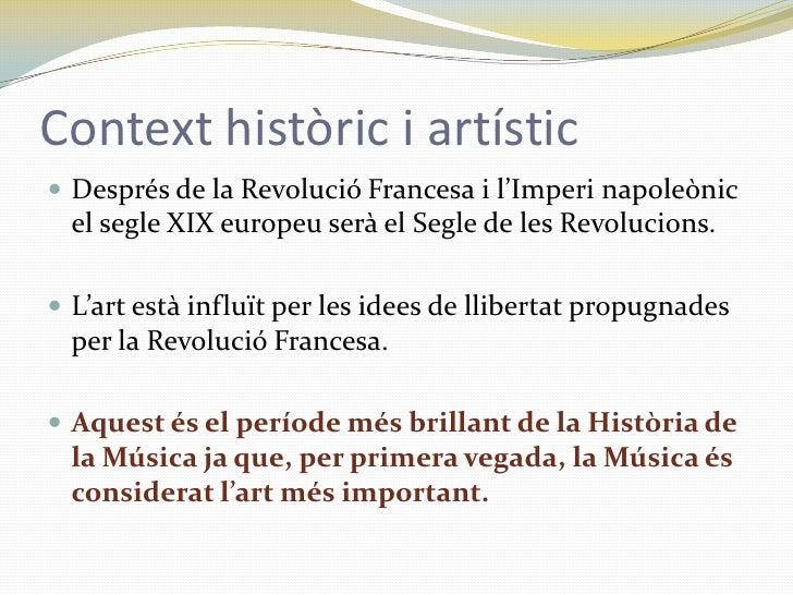 Context històric i artístic<br />Després de la Revolució Francesa i l'Imperi napoleònic el segle XIX europeu serà el Segle...