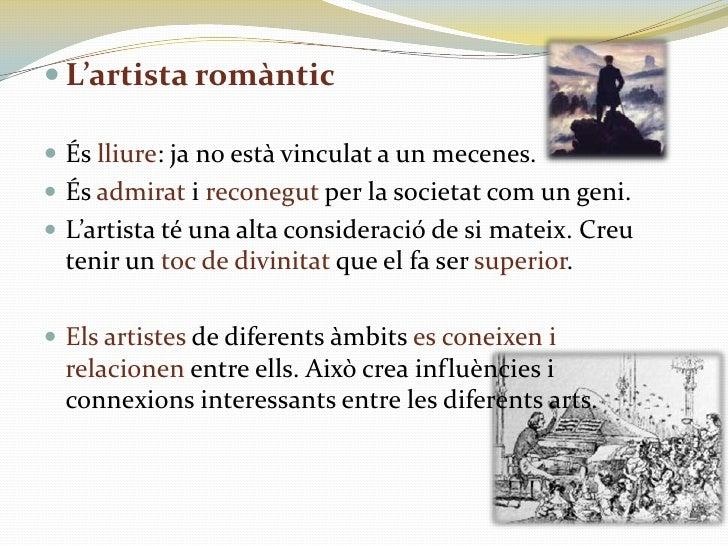 L'artista romàntic<br />És lliure: ja no està vinculat a un mecenes.<br />És admirat i reconegut per la societat com un ge...