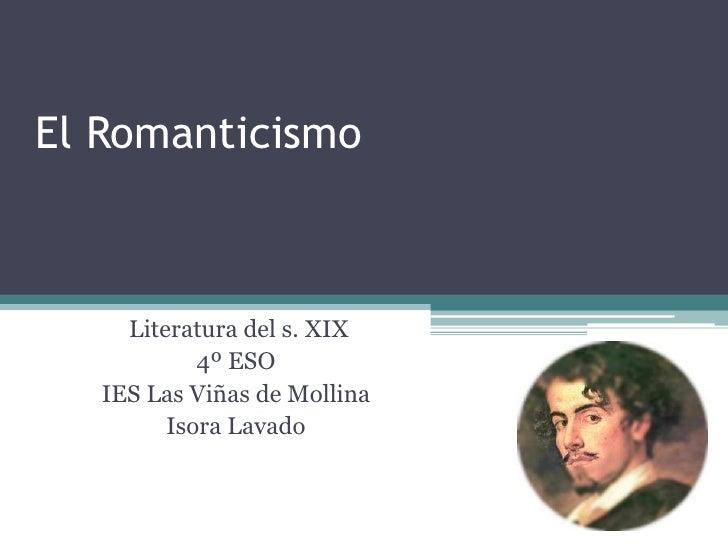 El Romanticismo         Literatura del s. XIX             4º ESO    IES Las Viñas de Mollina          Isora Lavado