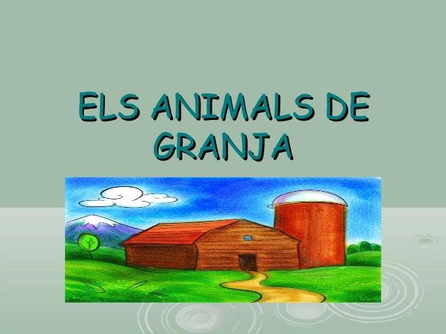 ELS ANIMALS DEELS ANIMALS DE GRANJAGRANJA
