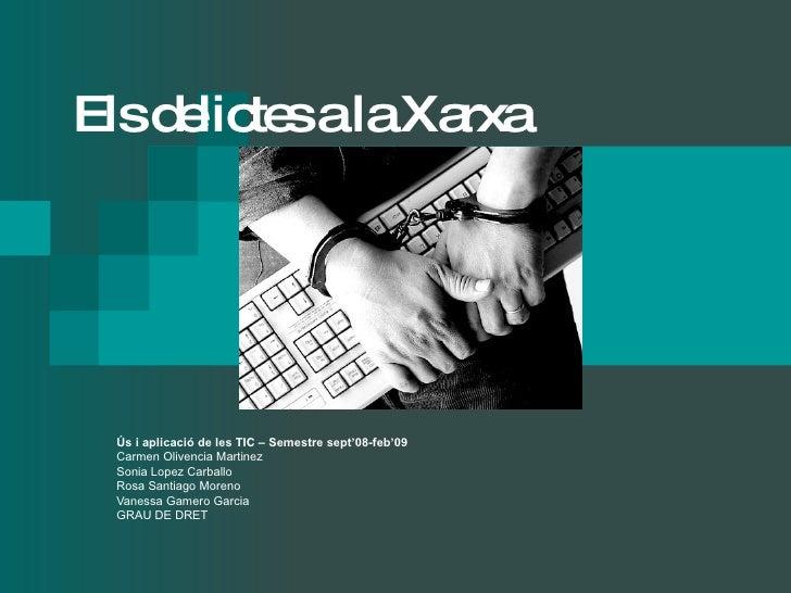 Els delictes a la Xarxa Ús i aplicació de les TIC – Semestre sept'08-feb'09 Carmen Olivencia Martinez Sonia Lopez Carballo...