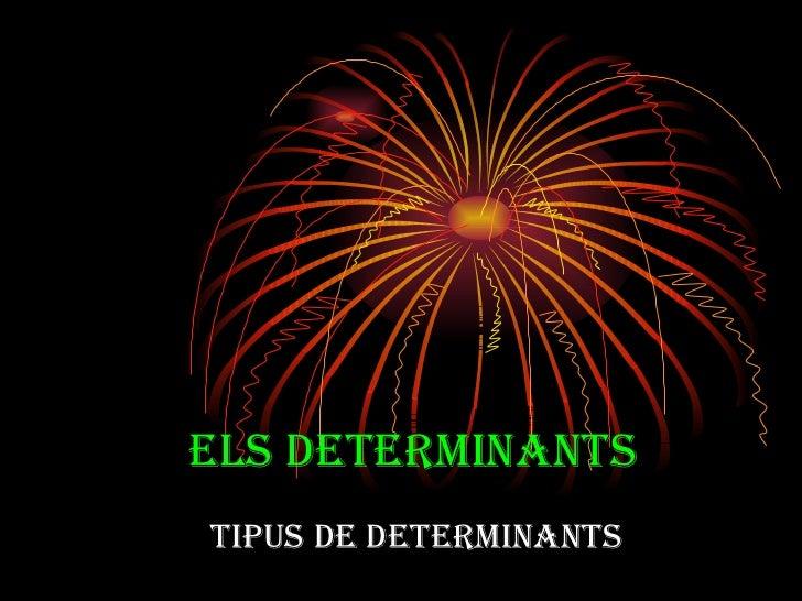 Els determinants Tipus de determinants