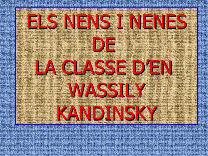 ELS NENS I NENES DE  LA CLASSE D'EN  WASSILY KANDINSKY