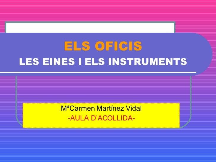 ELS OFICIS LES EINES I   ELS INSTRUMENTS MªCarmen Martínez Vidal -AULA D'ACOLLIDA-