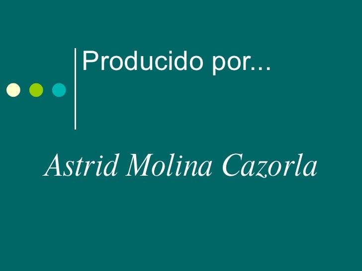 Producido por... Astrid Molina Cazorla
