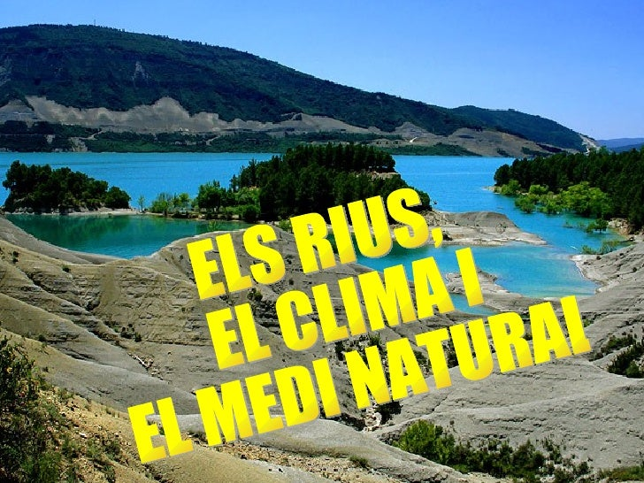 ELS RIUS, EL CLIMA I EL MEDI NATURAL
