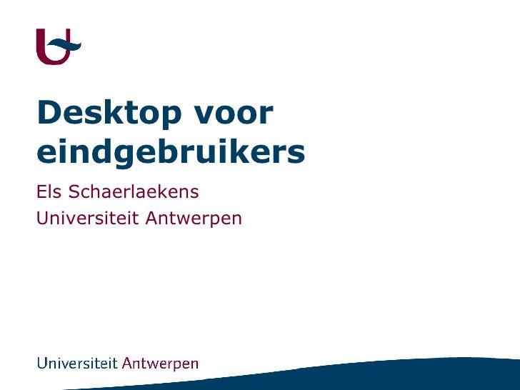 Desktop voor eindgebruikers Els Schaerlaekens Universiteit Antwerpen