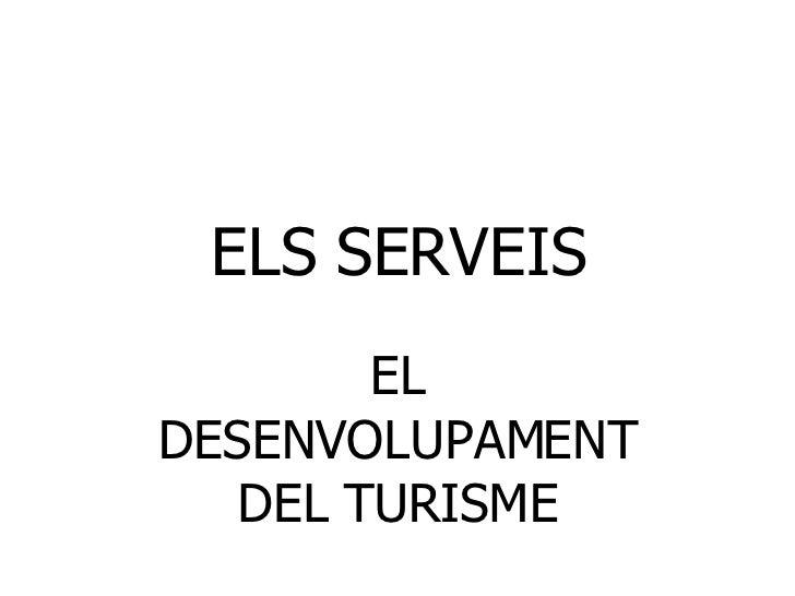 ELS SERVEIS EL DESENVOLUPAMENT DEL TURISME