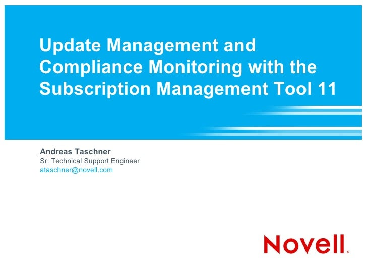 Update Management and Compliance Monitoring with the Subscription Management Tool 11   Andreas Taschner Sr. Technical Supp...