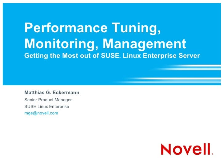 Performance Tuning, Monitoring, Management Getting the Most out of SUSE Linux Enterprise Server                           ...