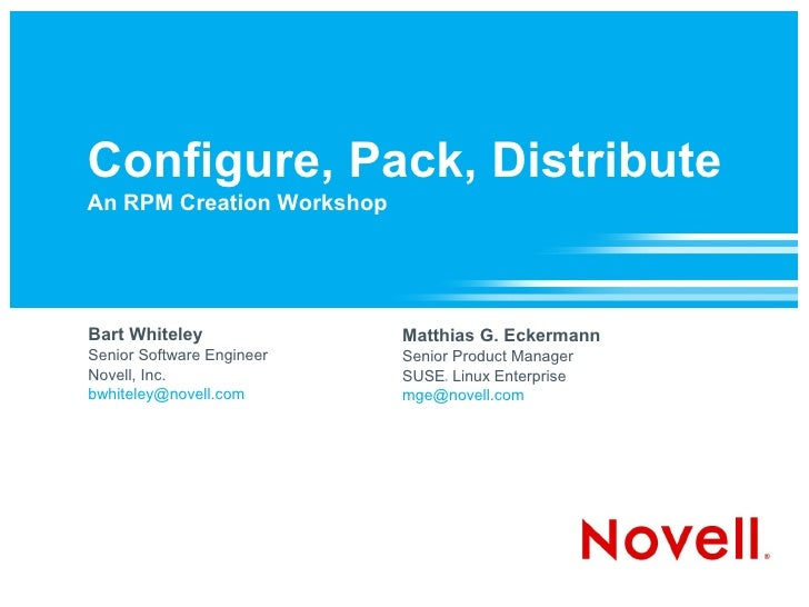 Configure, Pack, Distribute An RPM Creation Workshop     Bart Whiteley              Matthias G. Eckermann Senior Software ...