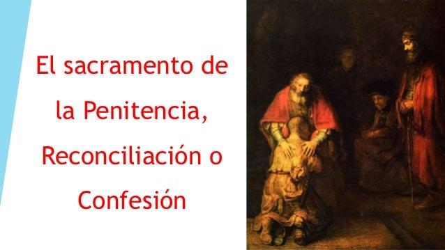 El sacramento de la Penitencia,Reconciliación o   Confesión