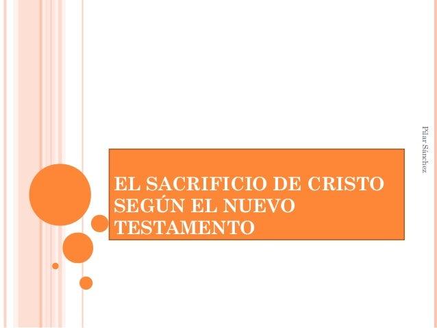 EL SACRIFICIO DE CRISTO SEGÚN EL NUEVO TESTAMENTO PilarSánchez