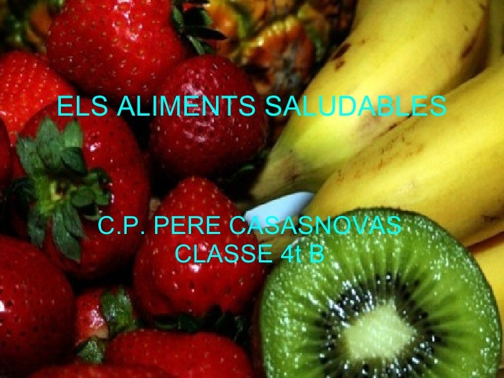 ELS ALIMENTS SALUDABLES   C.P. PERE CASASNOVAS CLASSE 4t B