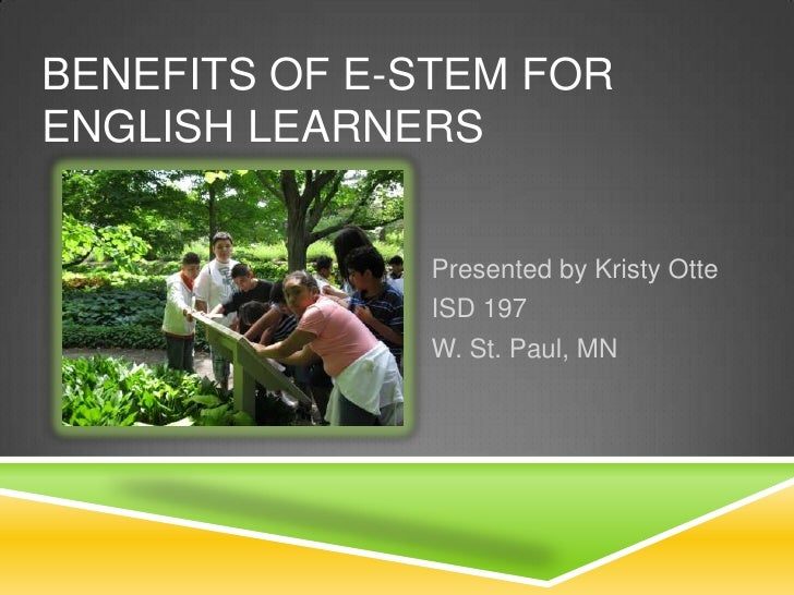 BENEFITS OF E-STEM FORENGLISH LEARNERS              Presented by Kristy Otte              ISD 197              W. St. Paul...